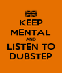KEEP MENTAL AND LISTEN TO DUBSTEP - Personalised Poster A4 size