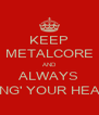 KEEP METALCORE AND ALWAYS BANG' YOUR HEAD ! - Personalised Poster A4 size