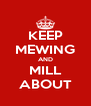KEEP MEWING AND MILL ABOUT - Personalised Poster A4 size