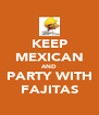 KEEP MEXICAN AND PARTY WITH FAJITAS - Personalised Poster A4 size