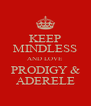 KEEP MINDLESS AND LOVE PRODIGY & ADERELE - Personalised Poster A4 size