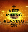 KEEP MINING AND PLAYING ON - Personalised Poster A4 size