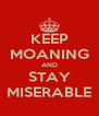 KEEP MOANING AND STAY MISERABLE - Personalised Poster A4 size