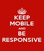 KEEP MOBILE AND BE RESPONSIVE - Personalised Poster A4 size
