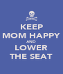 KEEP MOM HAPPY AND LOWER THE SEAT - Personalised Poster A4 size