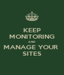 KEEP MONITORING AND MANAGE YOUR  SITES - Personalised Poster A4 size