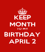 KEEP MONTH TO MY BIRTHDAY APRIL 2 - Personalised Poster A4 size