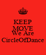 KEEP MOVE BECAUSE We Are CircleOfDance - Personalised Poster A4 size