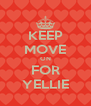 KEEP MOVE ON FOR YELLIE - Personalised Poster A4 size