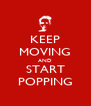 KEEP MOVING AND START POPPING - Personalised Poster A4 size