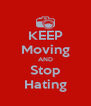 KEEP Moving AND Stop Hating - Personalised Poster A4 size