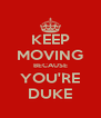 KEEP MOVING BECAUSE YOU'RE DUKE - Personalised Poster A4 size