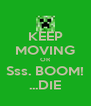 KEEP MOVING OR Sss. BOOM! ...DIE - Personalised Poster A4 size