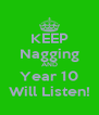 KEEP Nagging AND Year 10 Will Listen! - Personalised Poster A4 size