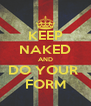 KEEP NAKED AND DO YOUR  FORM - Personalised Poster A4 size
