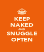 KEEP NAKED AND SNUGGLE OFTEN - Personalised Poster A4 size