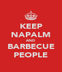 KEEP NAPALM AND BARBECUE PEOPLE - Personalised Poster A4 size