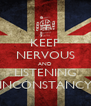 KEEP NERVOUS AND LISTENING INCONSTANCY - Personalised Poster A4 size