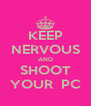 KEEP NERVOUS AND SHOOT YOUR  PC - Personalised Poster A4 size