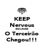 KEEP Nervous BECAUSE O Terceirão Chegou!!! - Personalised Poster A4 size