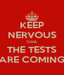 KEEP NERVOUS CUZ THE TESTS ARE COMING - Personalised Poster A4 size