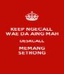 KEEP NGECALL WAE DA AING MAH DESKCALL MEMANG SETRONG - Personalised Poster A4 size