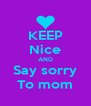 KEEP Nice AND Say sorry To mom - Personalised Poster A4 size