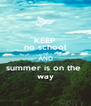 KEEP no school AND summer is on the  way - Personalised Poster A4 size