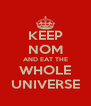 KEEP NOM AND EAT THE WHOLE UNIVERSE - Personalised Poster A4 size