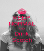 KEEP NORMAL AND Drink Scotch - Personalised Poster A4 size