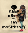 KEEP o5sre AND say ms5ftksh :'( - Personalised Poster A4 size