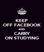 KEEP OFF FACEBOOK AND CARRY ON STUDYING - Personalised Poster A4 size