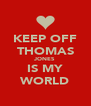 KEEP OFF THOMAS JONES IS MY WORLD - Personalised Poster A4 size