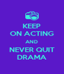KEEP ON ACTING AND NEVER QUIT DRAMA - Personalised Poster A4 size