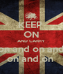 KEEP  ON AND CARRY on and on and on and on  - Personalised Poster A4 size