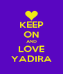 KEEP ON AND LOVE YADIRA - Personalised Poster A4 size