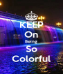 KEEP On Being So Colorful - Personalised Poster A4 size
