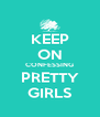 KEEP ON CONFESSING PRETTY GIRLS - Personalised Poster A4 size