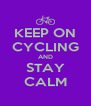 KEEP ON CYCLING AND STAY CALM - Personalised Poster A4 size
