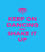 KEEP ON DANCING AND SHAKE IT UP - Personalised Poster A4 size