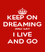 KEEP ON DREAMING AND SAY I LIVE AND GO - Personalised Poster A4 size