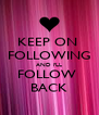 KEEP ON  FOLLOWING AND i'LL FOLLOW  BACK - Personalised Poster A4 size