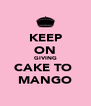 KEEP ON GIVING CAKE TO  MANGO - Personalised Poster A4 size