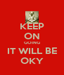 KEEP ON GOING IT WILL BE OKY - Personalised Poster A4 size