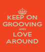 KEEP ON GROOVING AND LOVE AROUND - Personalised Poster A4 size