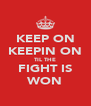 KEEP ON KEEPIN ON TIL THE FIGHT IS WON - Personalised Poster A4 size