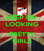KEEP ON LOOKING  PRETTY GIRLS - Personalised Poster A4 size