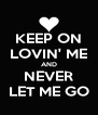 KEEP ON LOVIN' ME AND NEVER LET ME GO - Personalised Poster A4 size