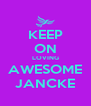 KEEP ON LOVING AWESOME JANCKE - Personalised Poster A4 size