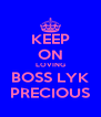 KEEP ON LOVING BOSS LYK PRECIOUS - Personalised Poster A4 size